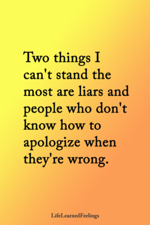 <3: Two things I  can't stand the  most are liars and  people who don't  know how to  apologize when  they're wrong.  LifeLearnedFeelings <3