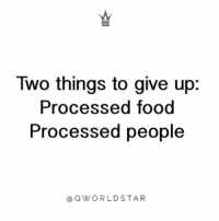 "Energy, Food, and Don: Two things to give up:  Processed food  Processed people  aQWORLDSTAR ""They're both unhealthy for you...don't let your energy be drained by something that's not worth much...upgrade your standards"" 💯 @QWorldstar https://t.co/liJtSyQH6A"