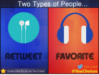 RT @YouChoices: Two types of people...: Two Types of of People  RETUNEET FAVORITE  FOLLOW  YouChoices  Subscribe to us on YouTube! RT @YouChoices: Two types of people...