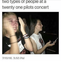 Honestly I've never cried at a concert.: two types of people at a  twenty one pilots concert  7/10/16. 3:50 PM Honestly I've never cried at a concert.