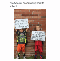 School, Girl Memes, and Back: two types of people going back to  school  first day of  Kindergarten T  T hate school  and I refuse  to hold a sign  unless it I hate School listening to closer by the chainsmokers