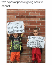 Funny, Meme, and School: two types of people going back to  school:  TS my  first day of  Kindergarten  工hate school  and I refused  to hold a sian  unless it Said  hate school @commentawards always cracks me up!