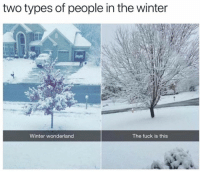Winter, Fuck, and Wonderland: two types of people in the winter  Winter wonderland  The fuck is this