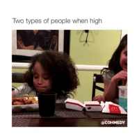 Lmao, Girl Memes, and Ims: Two types of people when high  COHMEDY I'm defiantly both lmao