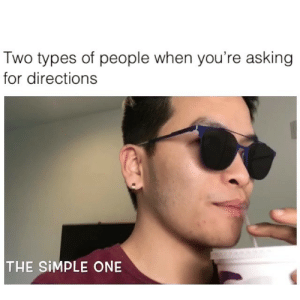 Asian, Friends, and Lol: Two types of people when you're asking  for directions  THE SIMPLE ONE Which one are you guys? ( 👇🏽TAG 500 FRIENDS 👇🏽) me lol asian yourewelcome