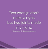 Memes, 🤖, and Stoner: Two wrongs don't  make a right,  but two joints made  my night.  Unknown Quoteista n.com weed weedstagram weedfun follow4follow like4follow vapelife new like4like like weedsex laugh weedporn weedass smokeweedeveryday marijuana smoke cool stoner smoker morning vapelife instaweed420 instaweed f4f nice cannabis maryjane