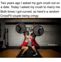 Be Like, Crush, and Gym: Two years ago I asked my gym crush out on  a date. Today I asked my crush to marry me.  Both times I got curved, so here's a random  CrossFit couple being cringy  SSFIT  IG: @thegainz It be like that