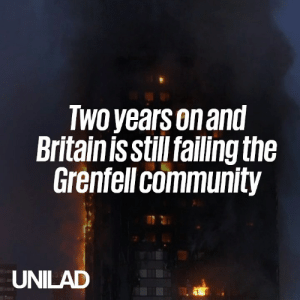 Community, Dank, and Today: TWo years on and  Britainis still failing the  Grenfell community  UNILAD Today marks the two-year anniversary of the Grenfell Tower disaster, minimal changes have been made to safety standards leaving a whole community in disarray.