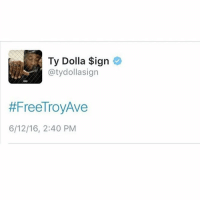 Tweeted then deleted from Ty Dolla Sign 👀: Ty Dolla Sign  @tydollaa sign  #Free Troy Ave  6/12/16, 2:40 PM Tweeted then deleted from Ty Dolla Sign 👀