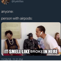 Memes, 🤖, and Person: @tyekillas  anyone  person with airpods  ITSMELL LIKE BROKEIN HERE  memecrunch cO  11/26/18, 11:21 PM 😭😭