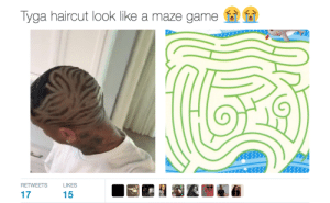 I Aim To A Maze: Tyga haircut look like a maze game  RETWEETS LIKES  17  15 I Aim To A Maze