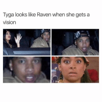 Girl Memes, Snap, and Snapped: Tyga looks like Raven when she gets a  VISIOn OH SNAP! (@jennerwithnojob)