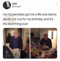 🤣Legendary AF: tyl3r  @thktylr  my housemates got me a life size danny  devito cut-out for my birthday and it's  the best thing ever 🤣Legendary AF