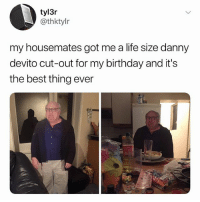"The way Danny DeVito says ""whore"" in Its Always Sunny 😩: tyl3r  @thktylr  my housemates got me a life size danny  devito cut-out for my birthday and it's  the best thing ever The way Danny DeVito says ""whore"" in Its Always Sunny 😩"