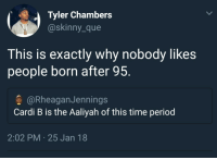 Blackpeopletwitter, Period, and Skinny: Tyler Chambers  @skinny_que  This is exactly why nobody likes  people born after 95.  @RheaganJennings  Cardi B is the Aaliyah of this time period  2:02 PM 25 Jan 18 <p>Damn millennials (via /r/BlackPeopleTwitter)</p>
