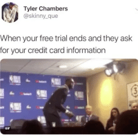 Gif, Memes, and Skinny: Tyler Chambers  @skinny_que  When your free trial ends and they ask  for your credit card information  GIF byeeeeee (@skinny_que on Twitter)