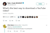 Memes, youtube.com, and Best: Tyler Code WILDCAT  @I AM WILDCAT  Follow  What's the best way to download a YouTube  video?  5:36 PM 8 Sep 2018  101 Retweets 3,707 Likes  544 t 101 3.7K  Dillan Baeza @baeza dillan 8 Sep 2018  Replying to @l AM WILDCAT  Screenshot each second and play it on powerpoint  24 t153 1.2K
