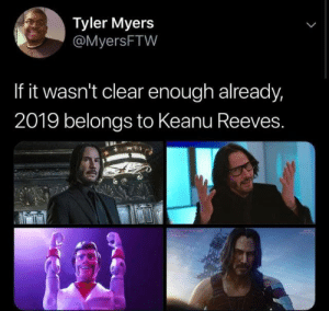 enough already: Tyler Myers  @MyersFTW  If it wasn't clear enough already,  2019 belongs to Keanu Reeves.