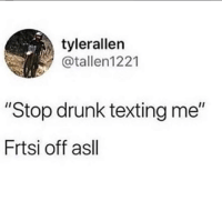 "Drunk, Memes, and Snapchat: tylerallen  @tallen1221  ""Stop drunk texting me""  Frtsi off asll Snapchat: DankMemesGang"