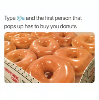 Memes, Donuts, and Girl: Type @a and the first person that  pops up has to buy you donuts @arianagrande girl I'll be waiting