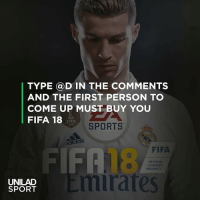 Go!: TYPE @D IN THE COMMENTS  AND THE FIRST PERSON TO  COME UP MUST BUY YOU  FIFA 18  FIFA  SPORTS  ais  FIFA  FIFA  18  mirates  OFFICIAL  LICENSED  PRODUCT  UNILAD  SPORT Go!