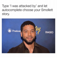 Memes, Tequila, and 🤖: Type 'I was attacked by' and let  autocomplete choose your Smollett  story.  Prudent  DIAGEO I was attacked by tequila. 😭😭 @hunteravallone