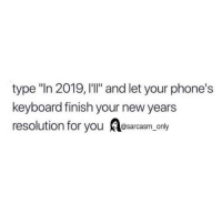 "Drunk, Funny, and Memes: type ""In 2019, I'll"" and let your phone's  keyboard finish your new years  resolution for you Asarcasm only In 2019, I'll be more drunk."