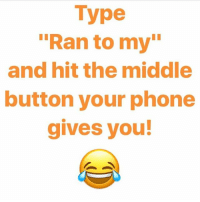"Type  ""Ran to my""  and hit the middle  button your phone  gives you! 🤔👇🏾"