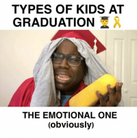 Friends, Funny, and Lol: TYPES OF KIDS AT  GRADUATION  AA  THE EMOTIONAL ONE  (obviously) Are You One Of These?😳😂 ••••••••••••••••••• funny relatable wshh lol meme comedy follow 2017 youtuber skit funnyvideos school graduation ••••••••••••••••••• TAG 3 FRIENDS for a spam!! - (Follow (@Loljayson) for MORE funny videos😂👍