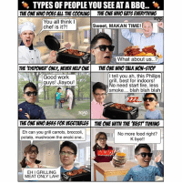Especially the one who keeps talking about their high-tech equipments like <link in bio> and doesn't stop! 😡💨 sp: TYPES OF PEOPLE YOU SEE ATABBQ...  THE ONE WHO DOES ALL THE caONING THE ONE WHO EATSEVERYTHING  You all think  Sweet, MAKAN TIME!  chef is it?!  What about us..?  THE EVEPOWER ONLy, NEVERHELPONE THE ONE WHO TALK NON-STOP  tell you ah, this Philips  Good work  grill, best for indoors!  guys! Jiayou!  o need start fire, less  smoke... blah blah blah  THE ONE WHOASNS FOR VEGETABLES THE ONE WITH THE BEST TIMING  Eh can you grill carrots, broccoli,  No more food right?  potato, mushroom the enoki one..  K bye  EHI GRILLING  MEAT ONLY LAH Especially the one who keeps talking about their high-tech equipments like <link in bio> and doesn't stop! 😡💨 sp