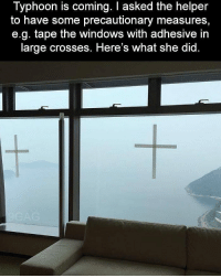 Stay safe everyone. - hurricane Florence 9gag: Typhoon is coming. I asked the helper  to have some precautionary measures,  e.g. tape the windows with adhesive in  large crosses. Here's what she did. Stay safe everyone. - hurricane Florence 9gag