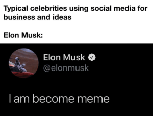 Meme, Social Media, and Best: Typical celebrities using social media for  business and ideas  Elon Musk:  Elon Musk  @elonmusk  Iam become meme Best celebrity!
