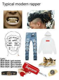 Money, Supreme, and Cocaine: Typical modern rapper  uant attention  96 tattoo  Supreme  Tattoo lssy  Bluh Bluh i got money  Bluh bluhigot bitches  Bluh bluh i got a lambo  Blun bluh i got cocaine  Supreme  heaveso Modern rappers in a nutshell