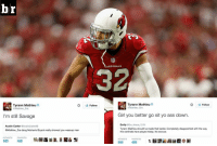 "Ass, Disappointed, and Girls: Tyrann Mathieu  @Mathieu Era  I'm still Savage  Austin Carter  @AustinCarter98  @Mathieu Era dang Martavis Bryant really showed you wassup man  RETWEETS FA  520  456  ARDINALS  32  Tyrann Mathieu  Follow  Follow  GMathieu Era  Girl you better go sit yo ass down.  Emily GEm Arlene 1018  Tyrann Mathieu should've made that tackle. Completely disappointed with the way  the cardinals have played today. No excuse.  FAVORITES  556  490 Tyrann ""Honey Badger"" Mathieu was not happy after the Cardinals loss to Pittsburgh. 😳🏈😳"
