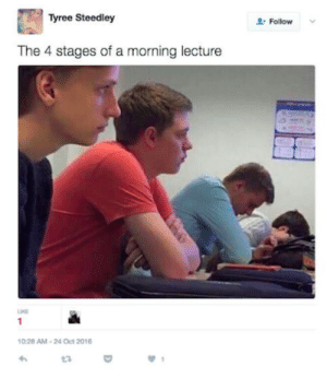 If you are a student Follow @studentlifeproblems: Tyree Steedley  Follow  The 4 stages of a morning lecture  LINE  10:28 AM-24 Oct 2016 If you are a student Follow @studentlifeproblems