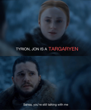 Gameofthrones, Still, and Youre: TYRION, JON IS A TARGARYEN  Sansa, you're still talking with me 😂😂 #GameOfThrones https://t.co/aDL33IOKGS