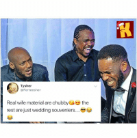 Memes, Wife, and Wedding: Tysher  @Ferteesher  Real wife material are chubbythe  rest are just wedding souveniers Haba 🤣🤣 do you agree? 🏃🏽 . KraksTV