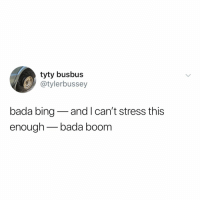finally someone said it: tyty busbus  @tylerbussey  bada bing-and I can't stress this  enough bada boom finally someone said it