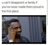 in the first place: u can't disappoint ur family if  you've never made them proud in  the first place