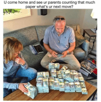 Memes, Parents, and Home: U come home and see ur parents counting that much  paper what's ur next move? What you doin? 😂
