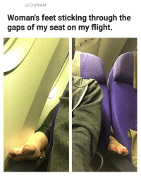 Memes, Flight, and 🤖: u/Craftiest  Woman's feet sticking through the  gaps of my seat on my flight. 😱 | follow @fuckersbelike for more