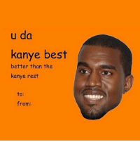 pls follow me on @valentineecards . get me to 100k. ❤️ @valentineecards @valentineecards @valentineecards: u da  kanye best  better than the  kanye rest  to:  from: pls follow me on @valentineecards . get me to 100k. ❤️ @valentineecards @valentineecards @valentineecards