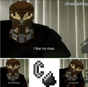 Fear, Steel, and Flint: u/Deathstriding  I fear no man.  But that thing...  it scares me A Naturally Generated structure vs flint and steel