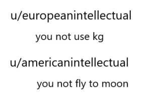 Fly, You, and Use: u/europeanintellectual  you not use kg  u/americanintellectual  you not fly to moorn battle of minds