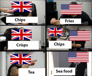 "Food, Dank Memes, and Tea: u/Fatherofmedicine2k  Chips  Fries  ALL NEW  Chips  Crisps  Sea food  Tea ""look what they did to my tea"""