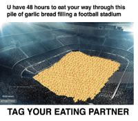 Facebook, Football, and facebook.com: U have 48 hours to eat your way through this  pile of garlic bread filling a football stadium  facebook.com/garlicbreadmemes  GBme mess  TAG YOUR EATING PARTNER