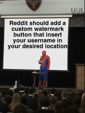 Reddit, Add, and Custom: U/JL  Reddit should add a  custom watermark  button that insert  your username in  your desired location We need this