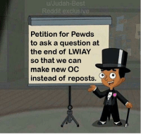 Reddit, Best, and Ask: u/Judah-Best  Reddit  Petition for Pewds  to ask a question at  the end of LWIAY  so that we can  make new OC  instead of reposts.