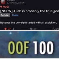 Anaconda, Funny, and God: u/karthik128 5h  NSFW  INSFW] Allah is probably the true god  Religion Funny  Because the universe started with an explosion.  1 37  18  1, Sha  0OF 100