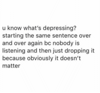 Dank, 🤖, and Whats: u know what's depressing?  starting the same sentence over  and over again bc nobody is  listening and then just dropping it  because obviously it doesn't  matter